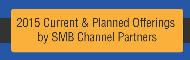 2015 SMB Channel Partners - Current, Planned Offerings