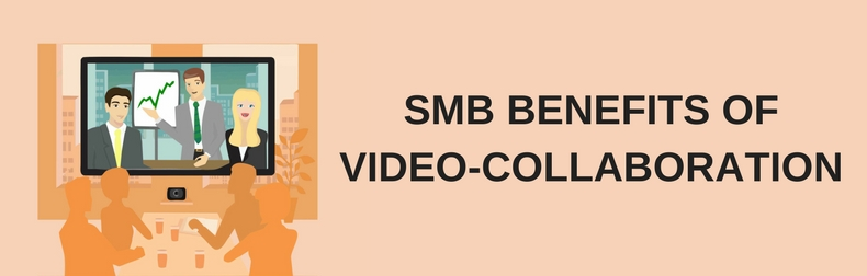 SMB Benefits of Video Collaboration