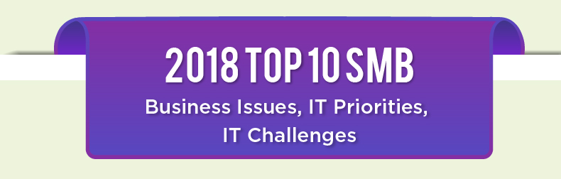 2018 Top 10 SMB - Business Issues, IT Priorities, IT Challenges Infographic