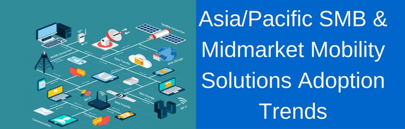 Asia/Pacific SMB & Midmarket Mobility Solutions Adoption Trends