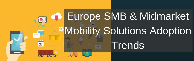 Europe SMB & Midmarket Mobility Solutions Adoption Trends