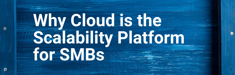 Why Cloud is the Scalability Platform for SMBs